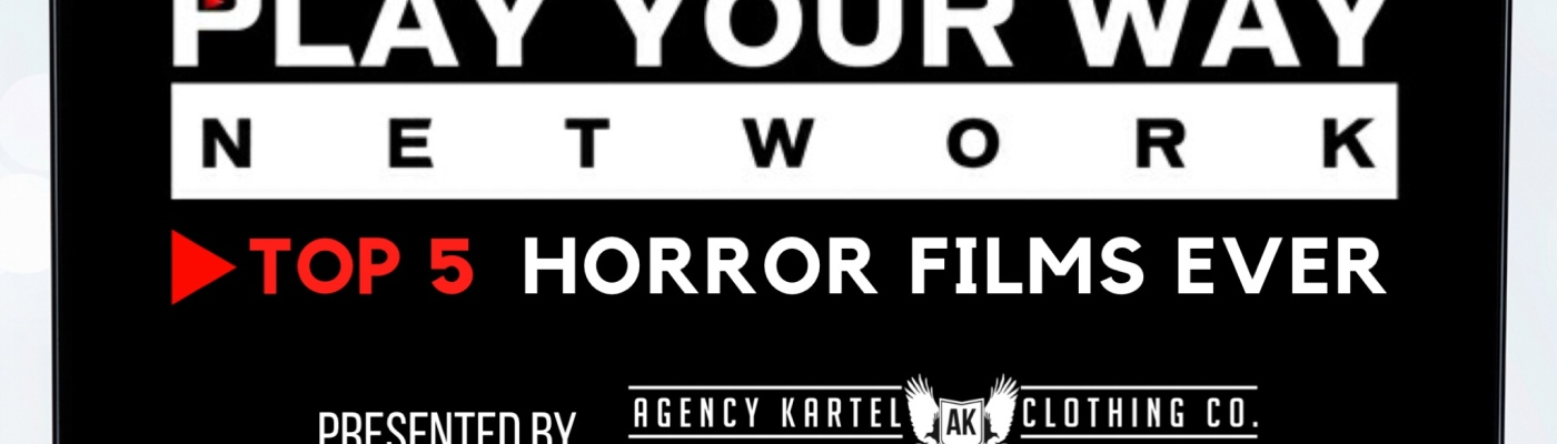 FILM: The Play Your Way Network's Top 5 Horror Movies of All